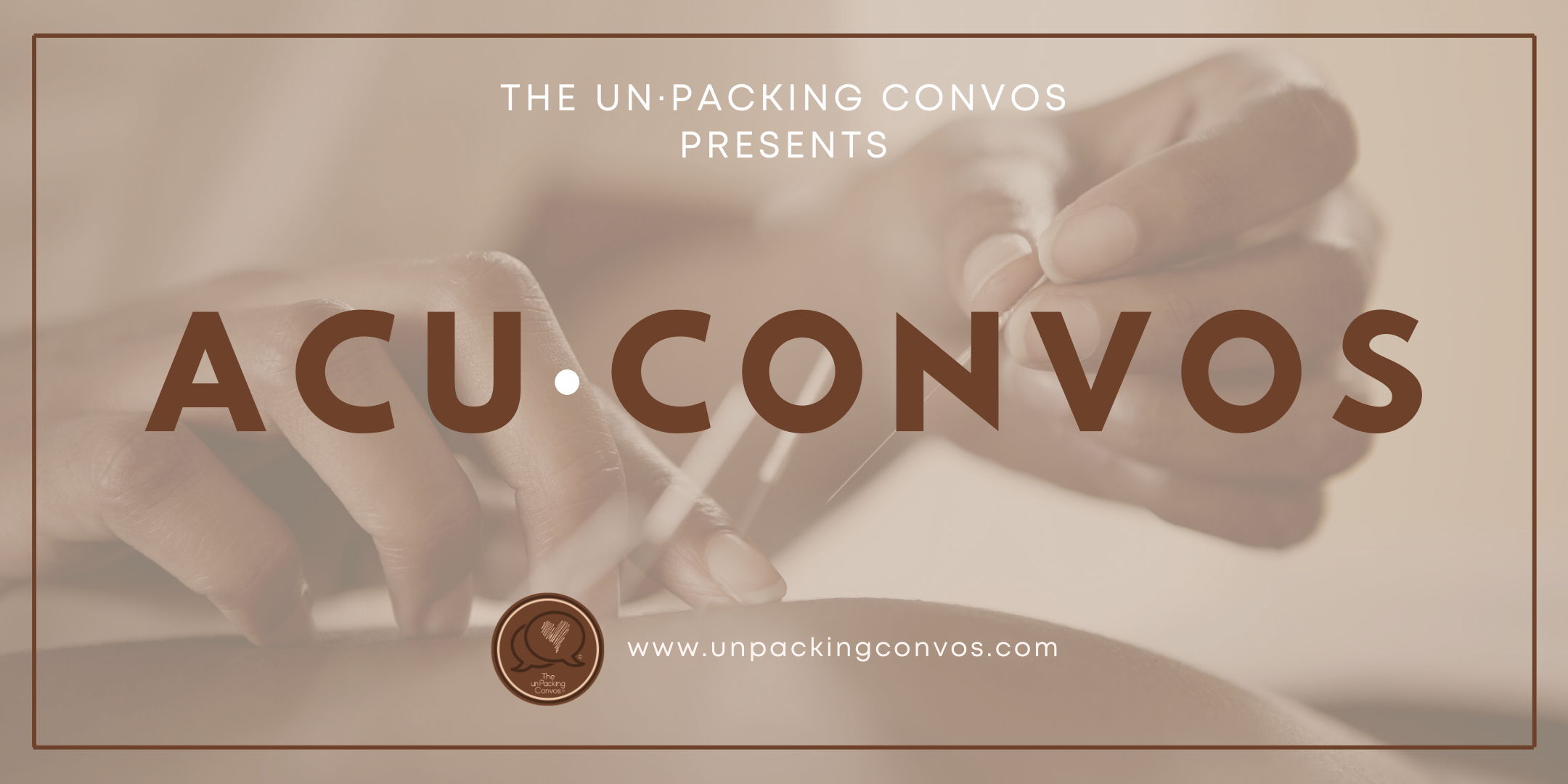 A New Conversational series to the unPacking Convos called AcuConvos overlaying an acupuncturists applying needles to a patient. The UnPacking Convos logo is placed next to its listed website.
